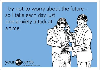One anxiety attack at a time…